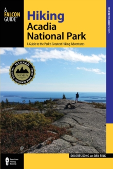 Hiking Acadia National Park : A Guide To The Park's Greatest Hiking Adventures, Paperback / softback Book