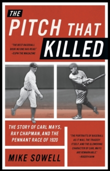 The Pitch That Killed : The Story of Carl Mays, Ray Chapman, and the Pennant Race of 1920, Paperback / softback Book