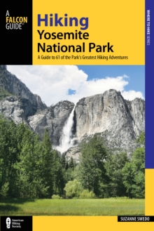 Hiking Yosemite National Park : A Guide to 61 of the Park's Greatest Hiking Adventures, Paperback / softback Book