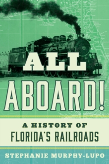 All Aboard! : A History of Florida's Railroads, Paperback / softback Book
