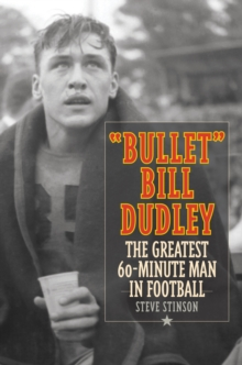 Bullet Bill Dudley : The Greatest 60-Minute Man in Football, Hardback Book