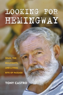 Looking for Hemingway : Spain, the Bullfights, and a Final Rite of Passage, Hardback Book