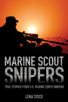 Marine Scout Snipers : True Stories from U.S. Marine Corps Snipers, Paperback Book