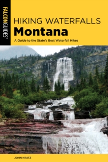 Hiking Waterfalls in Montana : A Guide to the State's Best Waterfall Hikes, Paperback Book