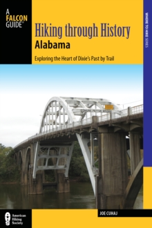 Hiking Through History Alabama : Exploring the Heart of Dixie's Past by Trail from the Selma Historic Walk to the Confederate Memorial Park, Paperback Book