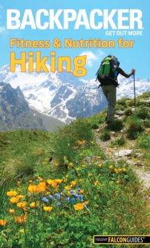 Backpacker Magazine's Fitness & Nutrition for Hiking, Paperback / softback Book