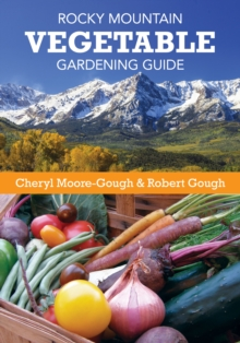 Rocky Mountain Vegetable Gardening Guide, Paperback / softback Book
