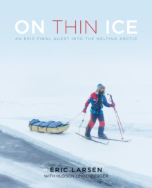 On Thin Ice : An Epic Final Quest into the Melting Arctic, Hardback Book