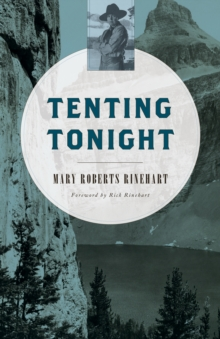 Tenting Tonight : A Chronicle of Sport and Adventure in Glacier Park and the Cascade Mountains, Paperback Book