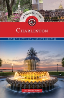 Historical Tours Charleston : Trace the Path of America's Heritage, Paperback / softback Book