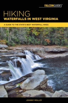Hiking Waterfalls in West Virginia : A Guide to the State's Best Waterfall Hikes, Paperback / softback Book