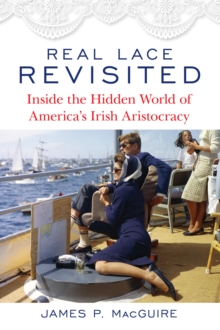 Real Lace Revisited : Inside the Hidden World of America's Irish Aristocracy, Hardback Book