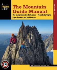 The Mountain Guide Manual : The Comprehensive Reference--From Belaying to Rope Systems and Self-Rescue, Paperback / softback Book