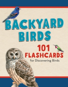 Backyard Birds : 101 Flashcards for Discovering Birds, Cards Book