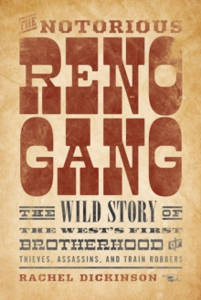 The Notorious Reno Gang : The Wild Story of the West's First Brotherhood of Thieves, Assassins, and Train Robbers, Hardback Book