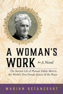 A Woman's Work : The Storied Life of Pioneer Esther Morris, the World's First Female Justice of the Peace, Paperback / softback Book