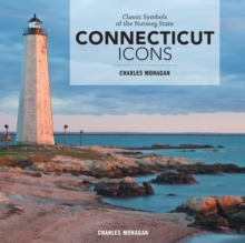 Connecticut Icons : Classic Symbols of the Nutmeg State, Hardback Book