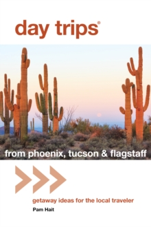 Day Trips (R) from Phoenix, Tucson & Flagstaff : Getaway Ideas for the Local Traveler, Paperback / softback Book