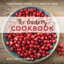 The Cranberry Cookbook : Year-Round Dishes from Bog to Table, Hardback Book