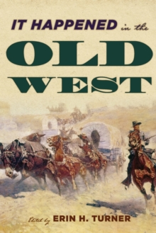 It Happened in the Old West : Remarkable Events that Shaped History, Paperback / softback Book