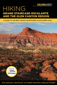 Hiking Grand Staircase-Escalante & the Glen Canyon Region : A Guide to the Best Hiking Adventures in Southern Utah, Paperback Book
