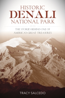 Historic Denali National Park and Preserve : The Stories Behind One of America's Great Treasures, Paperback / softback Book