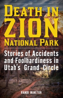 Death in Zion National Park : Stories of Accidents and Foolhardiness in Utah's Grand Circle, Paperback / softback Book