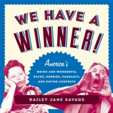 We Have a Winner! : America's Weird and Wonderful Races, Derbies, Pageants, and Eating Contests, Paperback / softback Book