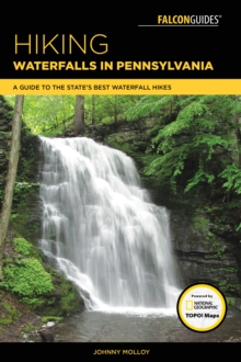 Hiking Waterfalls in Pennsylvania : A Guide to the State's Best Waterfall Hikes, Paperback / softback Book
