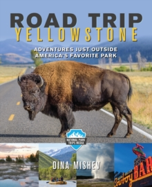 Road Trip Yellowstone : Adventures Just Outside America's Favorite Park, Paperback / softback Book