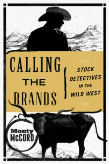 Calling the Brands : Stock Detectives in the Wild West, Paperback / softback Book