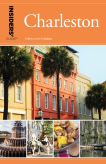 Insiders' Guide (R) to Charleston : Including Mt. Pleasant, Summerville, Kiawah, and Other Islands, Paperback / softback Book