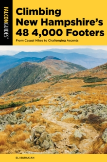 Climbing New Hampshire's 48 4,000 Footers : From Casual Hikes to Challenging Ascents, Paperback / softback Book