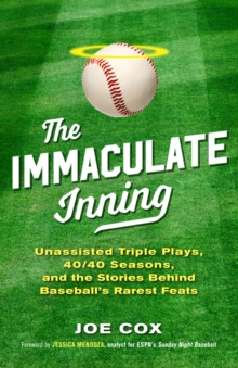 The Immaculate Inning : Unassisted Triple Plays, 40/40 Seasons, and the Stories Behind Baseball's Rarest Feats, Hardback Book