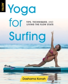 Yoga for Surfing : Tips, Techniques, and Living the Flow State, Paperback / softback Book