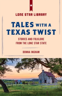 Tales with a Texas Twist : Original Stories And Enduring Folklore From The Lone Star State, Paperback / softback Book
