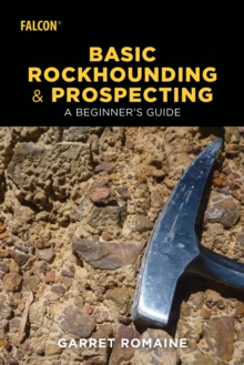 Basic Rockhounding and Prospecting : A Beginner's Guide, Paperback / softback Book