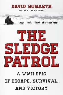 The Sledge Patrol : A WWII Epic Of Escape, Survival, And Victory, Paperback / softback Book