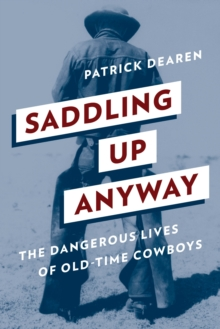 Saddling Up Anyway : The Dangerous Lives of Old-Time Cowboys, Paperback / softback Book