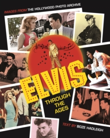 Elvis Through the Ages : Images from the Hollywood Photo Archive, Hardback Book