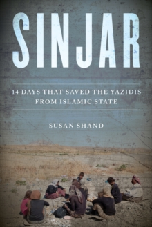 Sinjar : 14 Days that Saved the Yazidis from Islamic State, Hardback Book