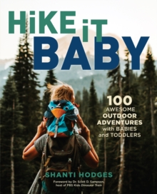 Hike It Baby : 100 Awesome Outdoor Adventures with Babies and Toddlers, Paperback / softback Book