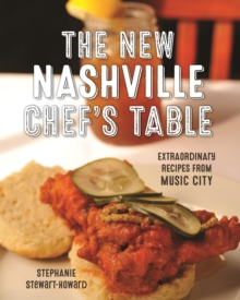 The New Nashville Chef's Table : Extraordinary Recipes From Music City, Hardback Book