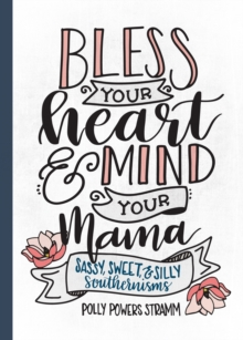 Bless Your Heart & Mind Your Mama : Sassy, Sweet and Silly Southernisms, Hardback Book