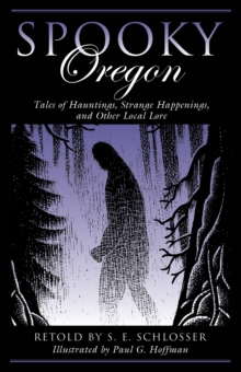 Spooky Oregon : Tales of Hauntings, Strange Happenings, and Other Local Lore, Paperback / softback Book