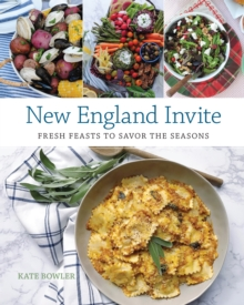 New England Invite : Fresh Feasts to Savor the Seasons, Hardback Book