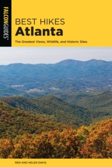 Best Hikes Atlanta : The Greatest Views, Wildlife, and Historic Sites, Paperback / softback Book