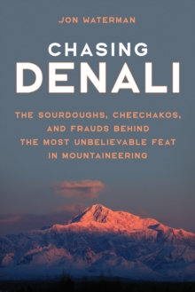 Chasing Denali : The Sourdoughs, Cheechakos, and Frauds behind the Most Unbelievable Feat in Mountaineering, Hardback Book