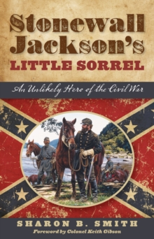Stonewall Jackson's Little Sorrel : An Unlikely Hero of the Civil War, Paperback / softback Book