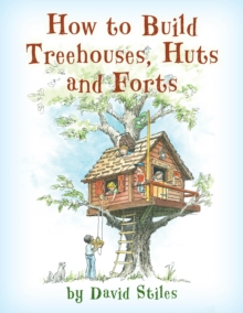 How to Build Treehouses, Huts and Forts, Paperback / softback Book